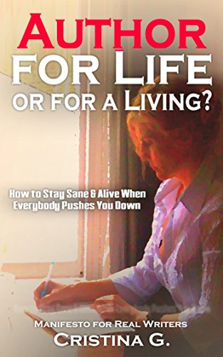 Author for Life or for a Living?: How to Stay Sane & Alive when Everything & Everyone Brings you Down